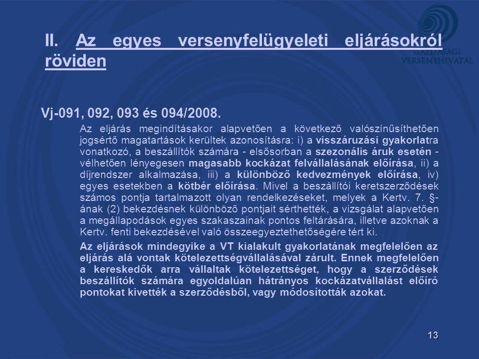 13 II. Az egyes versenyfelügyeleti eljárásokról röviden Vj-091, 092, 093 és 094/2008.