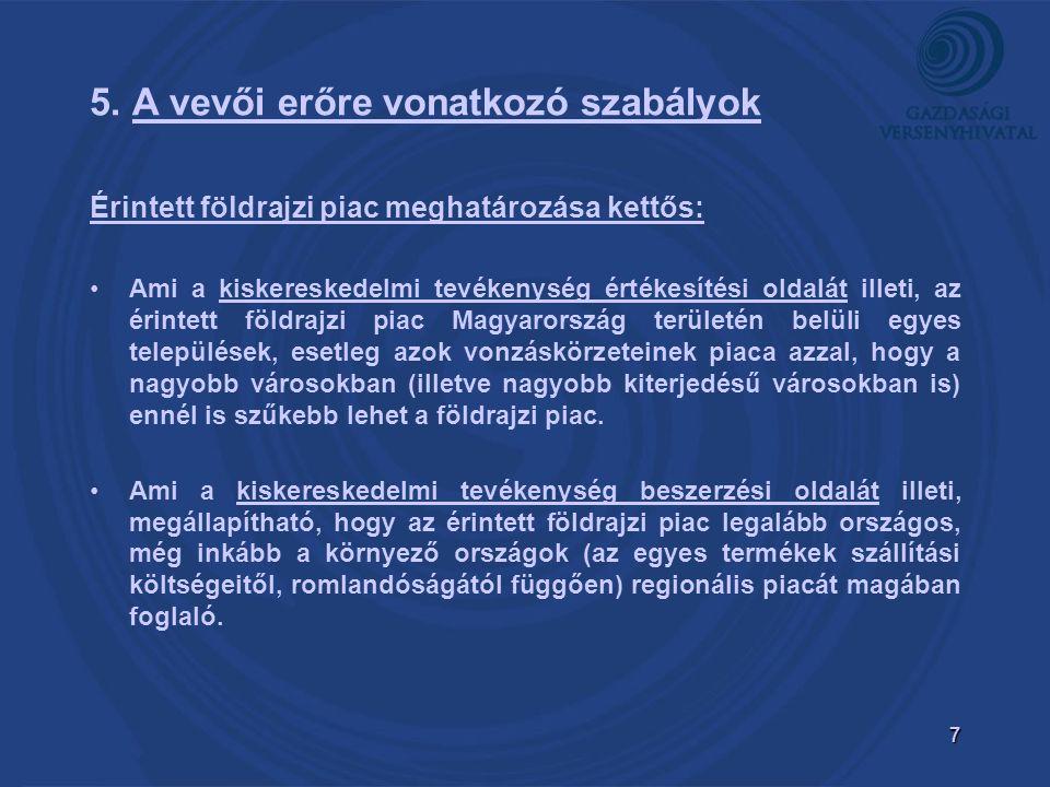 7 5. A vevői erőre vonatkozó szabályok Érintett földrajzi piac meghatározása kettős: Ami a kiskereskedelmi tevékenység értékesítési oldalát illeti, az