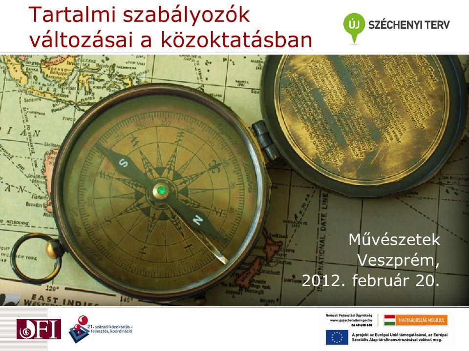 Tartalmi szabályozók változásai a közoktatásban Művészetek Veszprém, 2012. február 20.