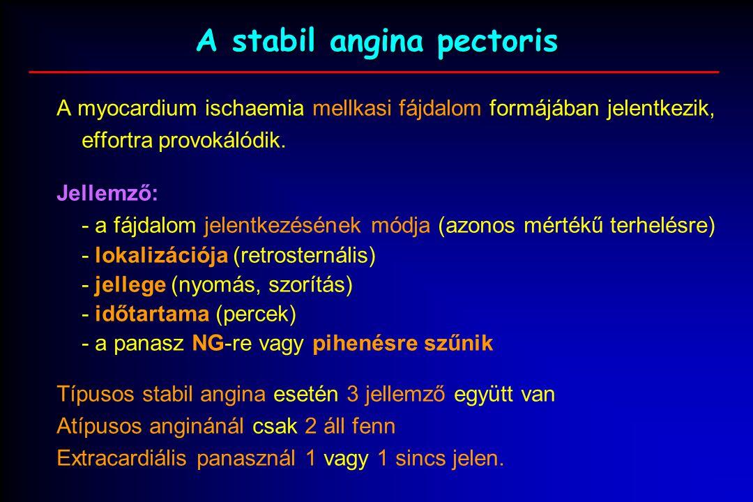 A stabil angina pectoris A myocardium ischaemia mellkasi fájdalom formájában jelentkezik, effortra provokálódik.