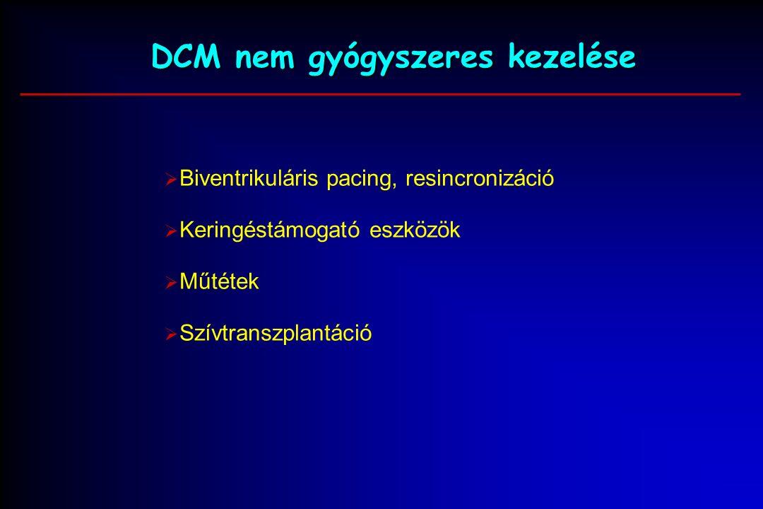 DCM nem gyógyszeres kezelése  Biventrikuláris pacing, resincronizáció  Keringéstámogató eszközök  Műtétek  Szívtranszplantáció
