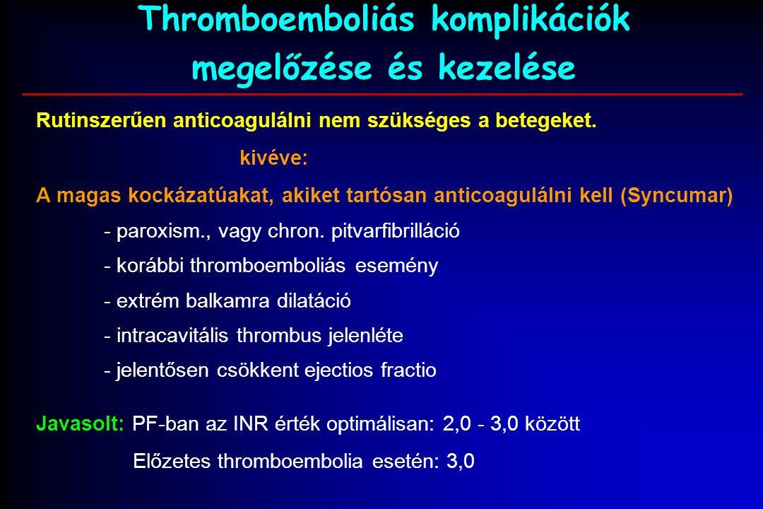 Thromboemboliás komplikációk megelőzése és kezelése Rutinszerűen anticoagulálni nem szükséges a betegeket.