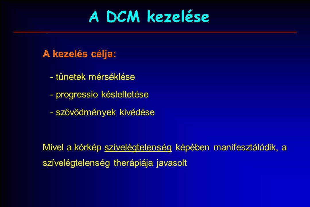 A DCM kezelése A kezelés célja: - tünetek mérséklése - progressio késleltetése - szövődmények kivédése Mivel a kórkép szívelégtelenség képében manifesztálódik, a szívelégtelenség therápiája javasolt
