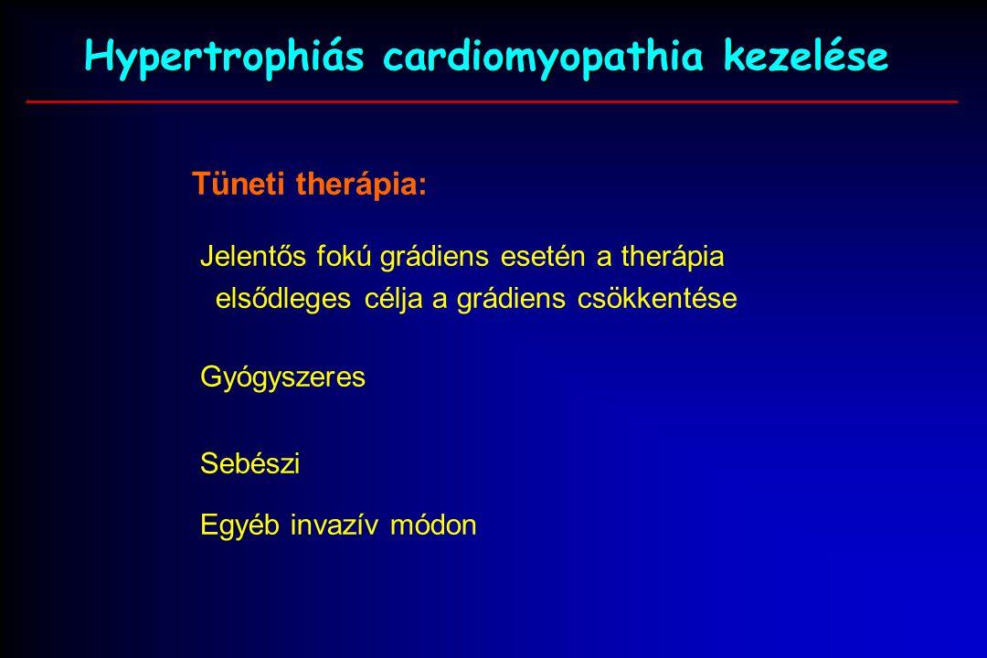 Hypertrophiás cardiomyopathia kezelése Tüneti therápia: Jelentős fokú grádiens esetén a therápia elsődleges célja a grádiens csökkentése Gyógyszeres Sebészi Egyéb invazív módon