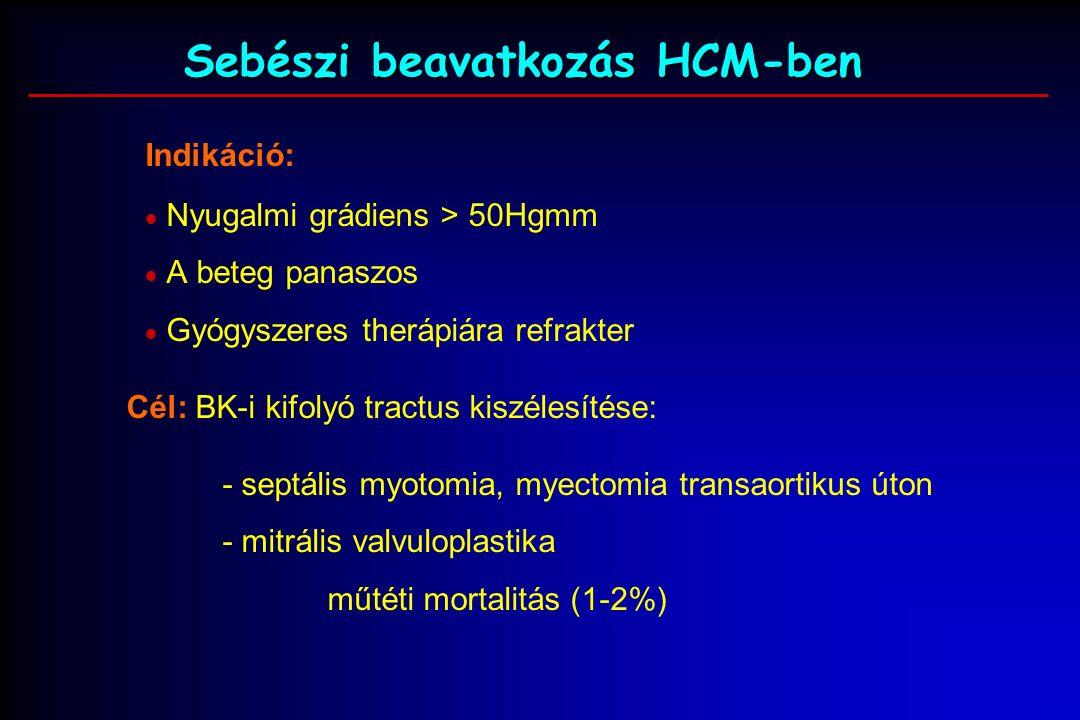 Sebészi beavatkozás HCM-ben Indikáció:  Nyugalmi grádiens > 50Hgmm  A beteg panaszos  Gyógyszeres therápiára refrakter Cél: BK-i kifolyó tractus kiszélesítése: - septális myotomia, myectomia transaortikus úton - mitrális valvuloplastika műtéti mortalitás (1-2%)