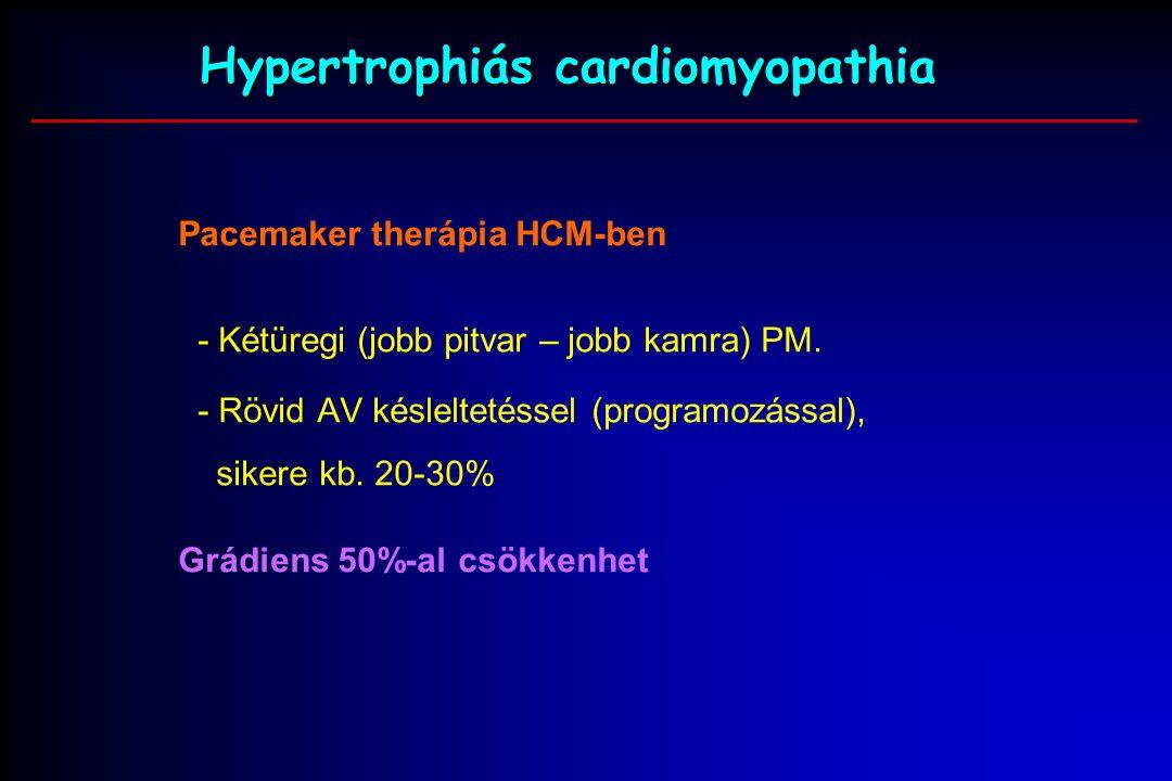 Hypertrophiás cardiomyopathia Pacemaker therápia HCM-ben - Kétüregi (jobb pitvar – jobb kamra) PM.