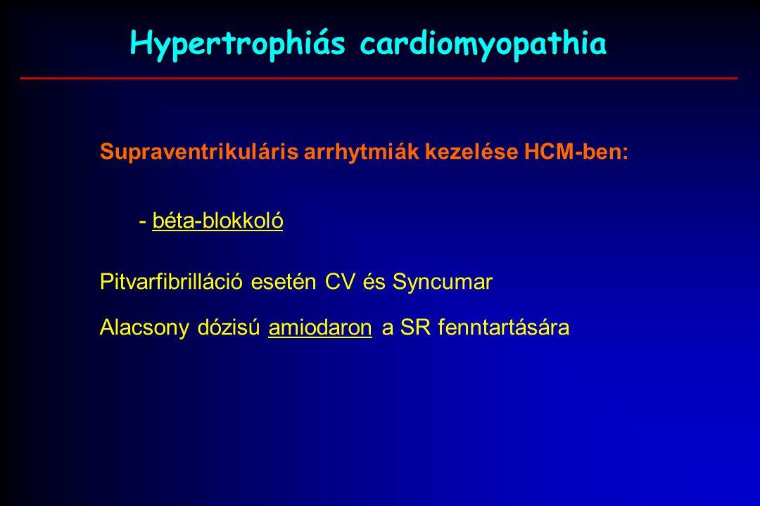 Hypertrophiás cardiomyopathia Supraventrikuláris arrhytmiák kezelése HCM-ben: - béta-blokkoló Pitvarfibrilláció esetén CV és Syncumar Alacsony dózisú amiodaron a SR fenntartására