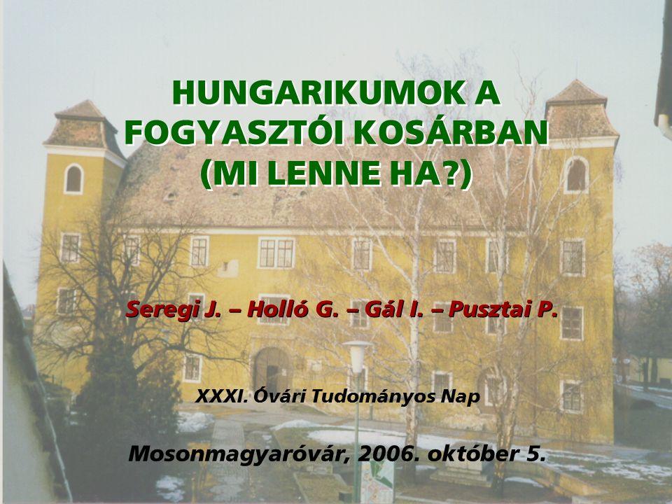 HUNGARIKUMOK A FOGYASZTÓI KOSÁRBAN (MI LENNE HA ) Seregi J.