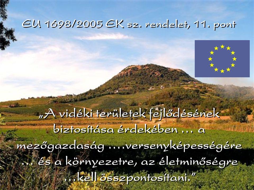 """""""A vidéki területek fejlődésének biztosítása érdekében … a mezőgazdaság ….versenyképességére … és a környezetre, az életminőségre …kell összpontosítani. EU 1698/2005 EK sz."""
