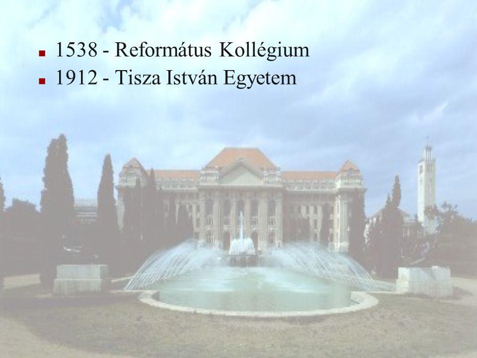 1538 - Református Kollégium 1912 - Tisza István Egyetem