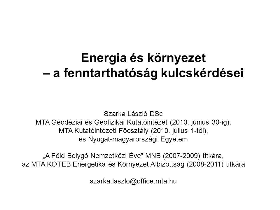 Energia és környezet – a fenntarthatóság kulcskérdései Szarka László DSc MTA Geodéziai és Geofizikai Kutatóintézet (2010. június 30-ig), MTA Kutatóint