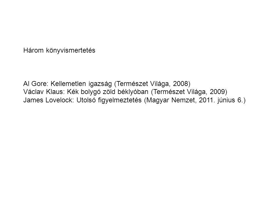 Három könyvismertetés Al Gore: Kellemetlen igazság (Természet Világa, 2008) Václav Klaus: Kék bolygó zöld béklyóban (Természet Világa, 2009) James Lovelock: Utolsó figyelmeztetés (Magyar Nemzet, 2011.