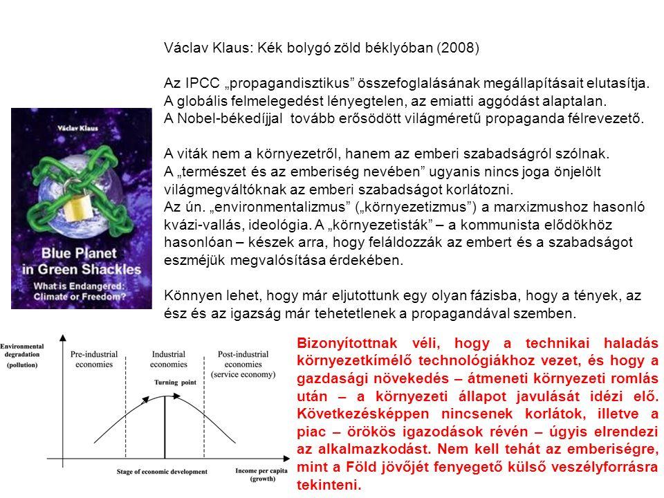 """Václav Klaus: Kék bolygó zöld béklyóban (2008) Az IPCC """"propagandisztikus"""" összefoglalásának megállapításait elutasítja. A globális felmelegedést lény"""