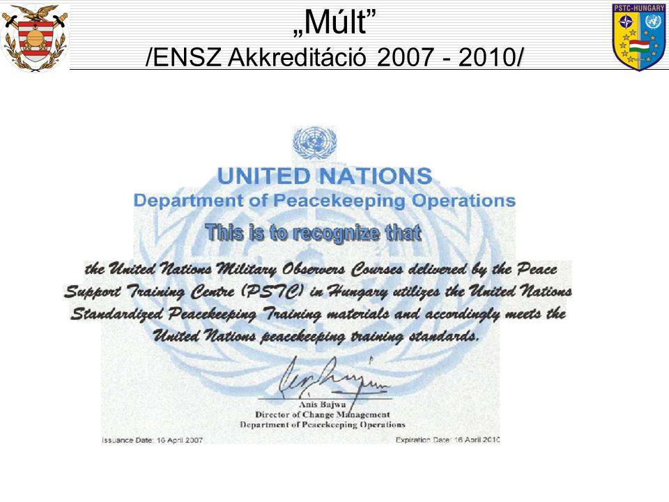 """ENSZ akkreditáció: –2007. április 16. - 2010. április 16. a Nemzetközi Katonai Megfigyelő Tanfolyam első akkreditációja ; """"Múlt"""" / /ENSZ Akkreditáció"""