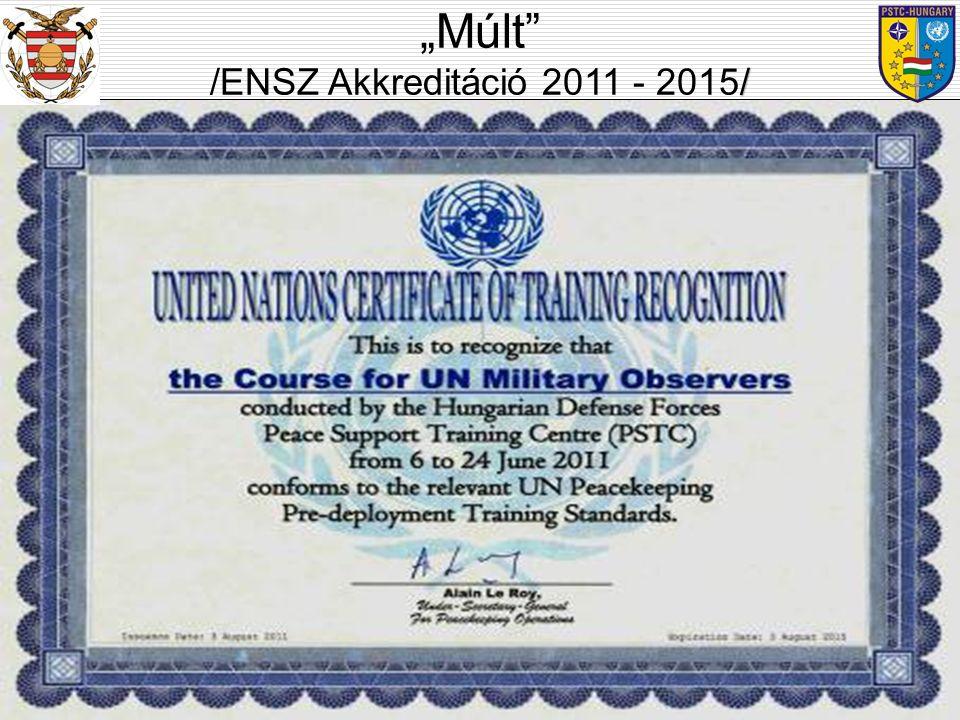 """ENSZ akkreditáció: –2011. augusztus 01. - 2015. augusztus 01. a Nemzetközi Katonai Megfigyelő Tanfolyam második akkreditációja ; """"Múlt"""" / /ENSZ Akkred"""