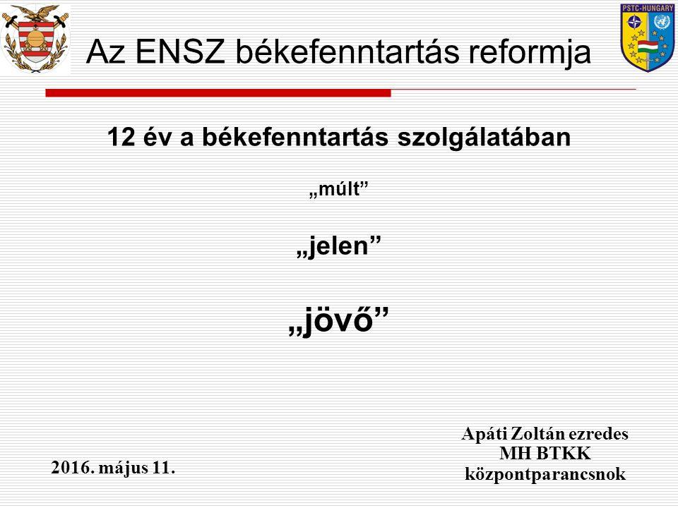 """12 év a békefenntartás szolgálatában """"múlt """"jelen """"jövő Apáti Zoltán ezredes MH BTKK központparancsnok 2016."""