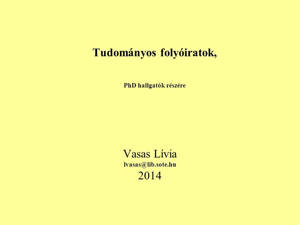 Tudományos folyóiratok, PhD hallgatók részére Vasas Lívia lvasas@lib.sote.hu 2014