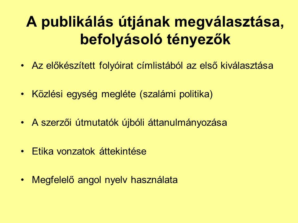 A publikálás útjának megválasztása, befolyásoló tényezők Az előkészített folyóirat címlistából az első kiválasztása Közlési egység megléte (szalámi politika) A szerzői útmutatók újbóli áttanulmányozása Etika vonzatok áttekintése Megfelelő angol nyelv használata