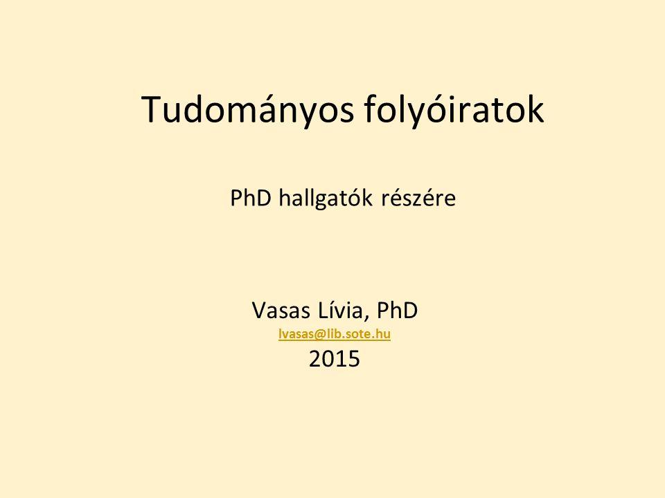 Tudományos folyóiratok PhD hallgatók részére Vasas Lívia, PhD lvasas@lib.sote.hu 2015