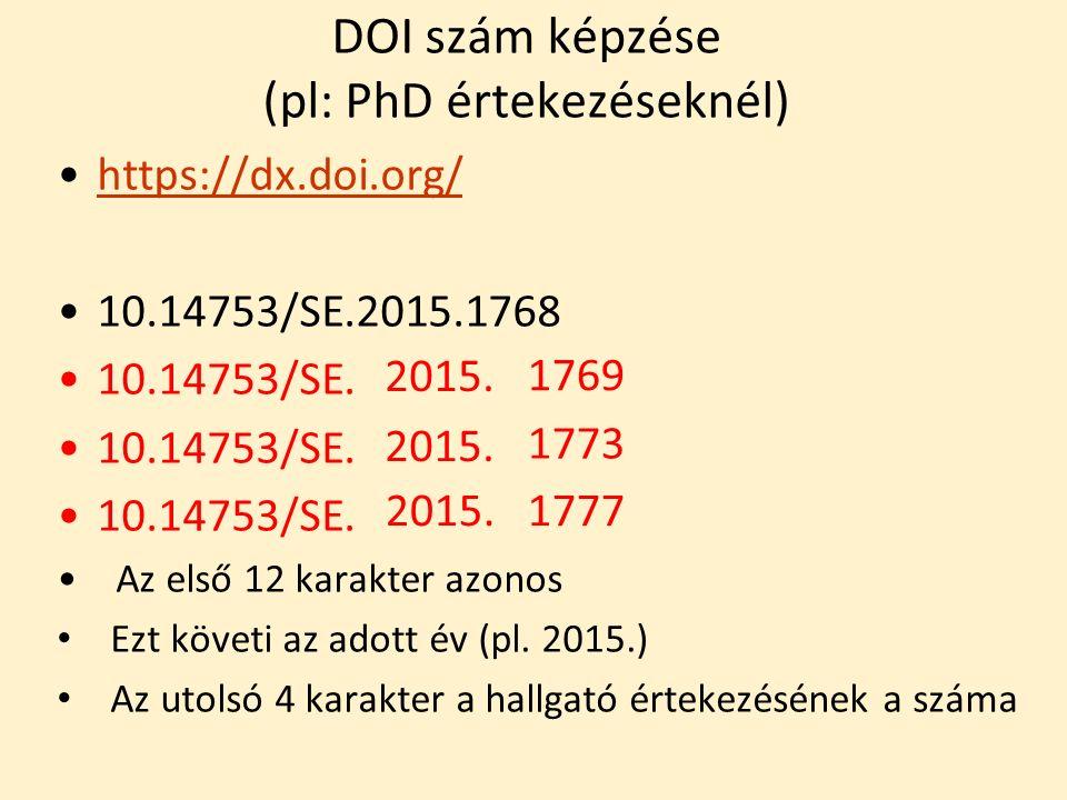 DOI szám képzése (pl: PhD értekezéseknél) https://dx.doi.org/ 10.14753/SE.2015.1768 10.14753/SE.