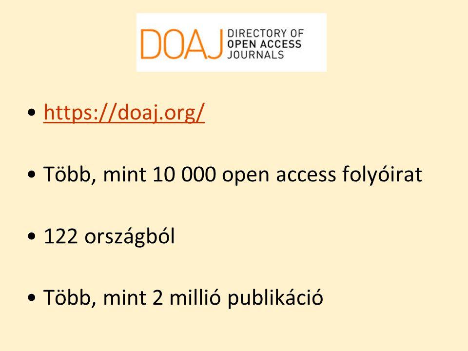 DOAJ https://doaj.org/ Több, mint 10 000 open access folyóirat 122 országból Több, mint 2 millió publikáció