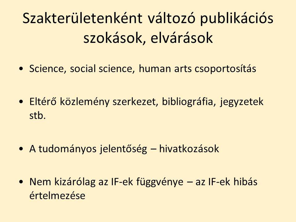 Szakterületenként változó publikációs szokások, elvárások Science, social science, human arts csoportosítás Eltérő közlemény szerkezet, bibliográfia, jegyzetek stb.