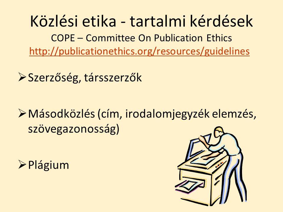 Közlési etika - tartalmi kérdések COPE – Committee On Publication Ethics http://publicationethics.org/resources/guidelines http://publicationethics.org/resources/guidelines  Szerzőség, társszerzők  Másodközlés (cím, irodalomjegyzék elemzés, szövegazonosság)  Plágium