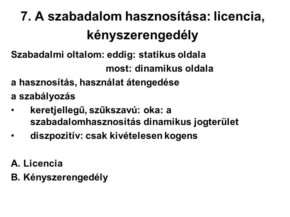 7. A szabadalom hasznosítása: licencia, kényszerengedély Szabadalmi oltalom: eddig: statikus oldala most: dinamikus oldala a hasznosítás, használat át