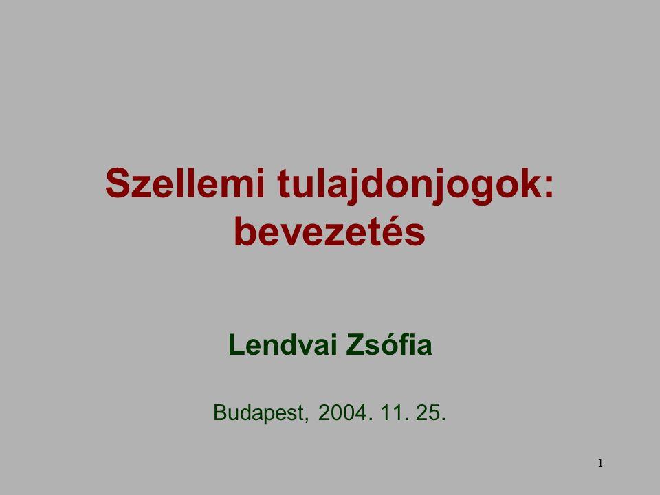 1 Szellemi tulajdonjogok: bevezetés Lendvai Zsófia Budapest, 2004. 11. 25.