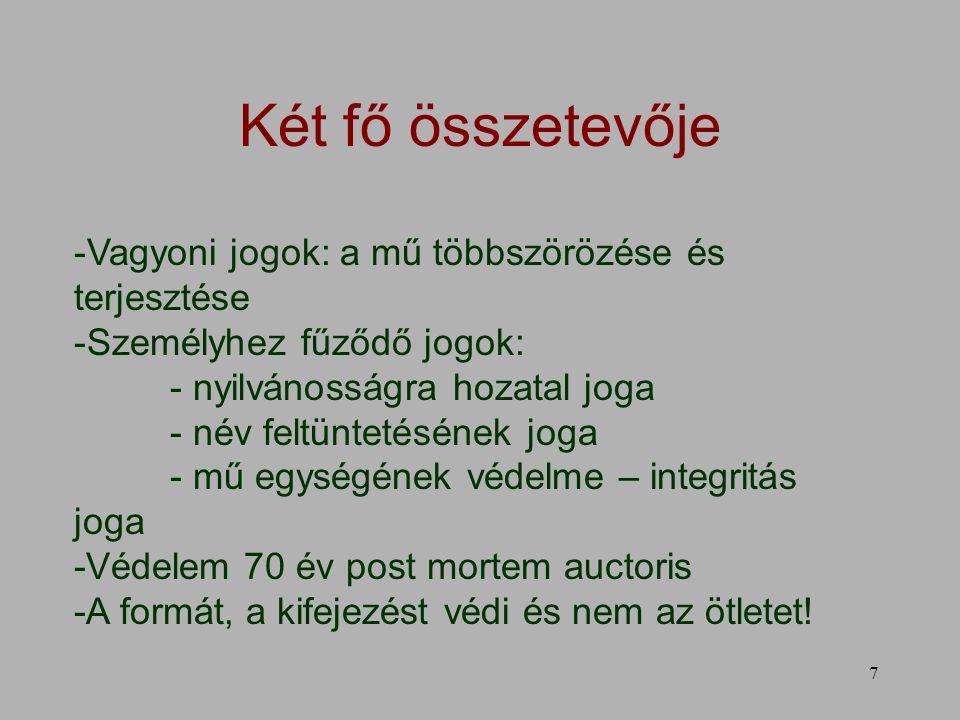 7 Két fő összetevője -Vagyoni jogok: a mű többszörözése és terjesztése -Személyhez fűződő jogok: - nyilvánosságra hozatal joga - név feltüntetésének joga - mű egységének védelme – integritás joga -Védelem 70 év post mortem auctoris -A formát, a kifejezést védi és nem az ötletet!