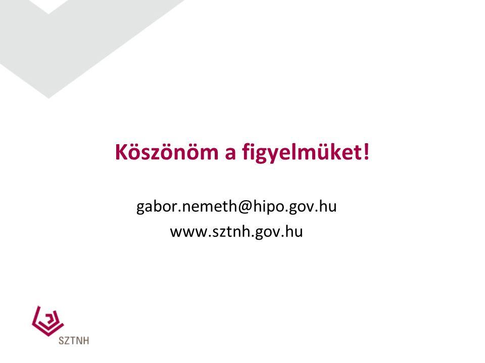 Köszönöm a figyelmüket! gabor.nemeth@hipo.gov.hu www.sztnh.gov.hu
