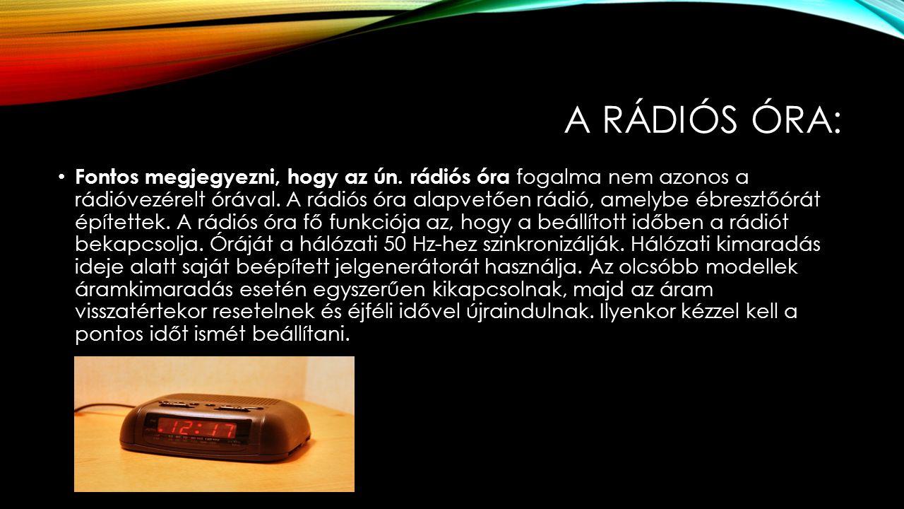 A RÁDIÓS ÓRA: Fontos megjegyezni, hogy az ún.rádiós óra fogalma nem azonos a rádióvezérelt órával.