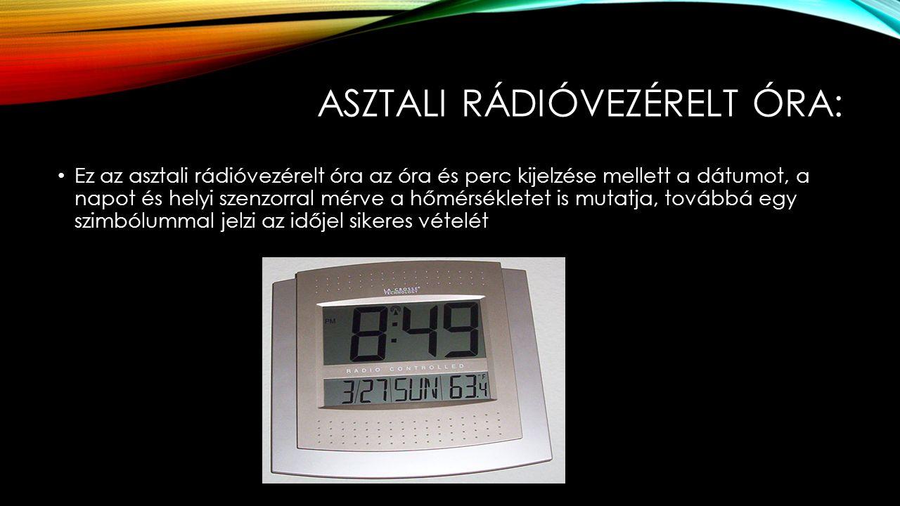 ASZTALI RÁDIÓVEZÉRELT ÓRA: Ez az asztali rádióvezérelt óra az óra és perc kijelzése mellett a dátumot, a napot és helyi szenzorral mérve a hőmérsékletet is mutatja, továbbá egy szimbólummal jelzi az időjel sikeres vételét