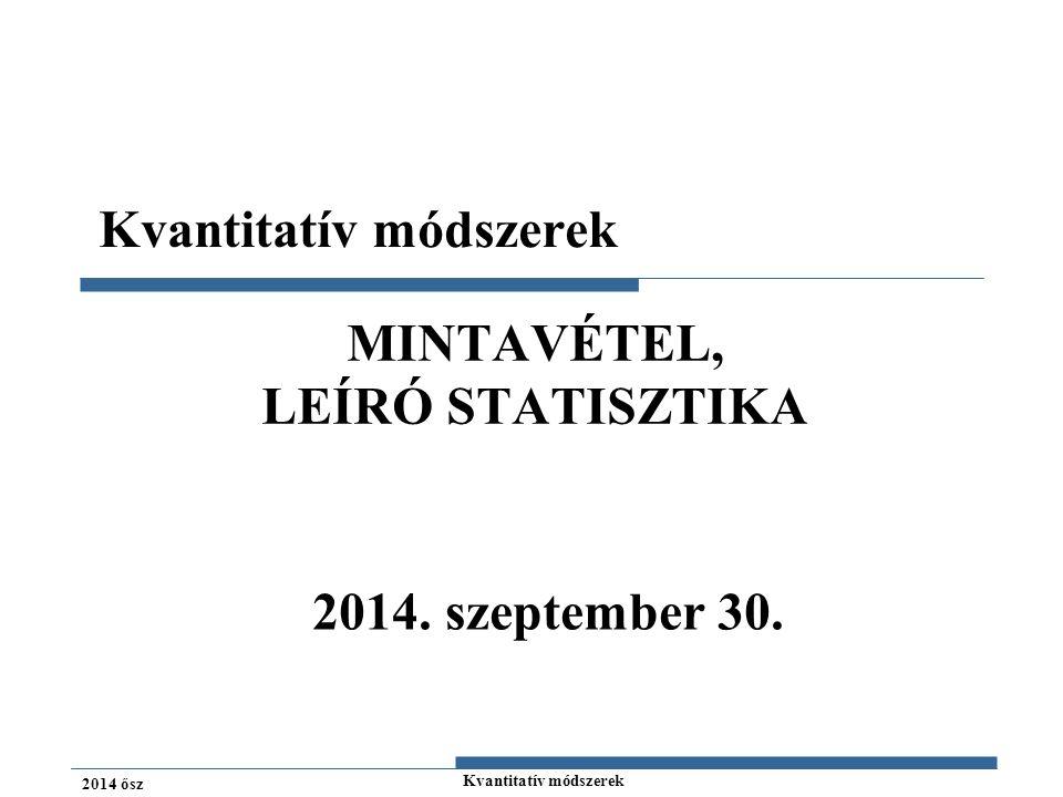 Kvantitatív módszerek 2014 ősz MINTAVÉTEL, LEÍRÓ STATISZTIKA Kvantitatív módszerek 2014.