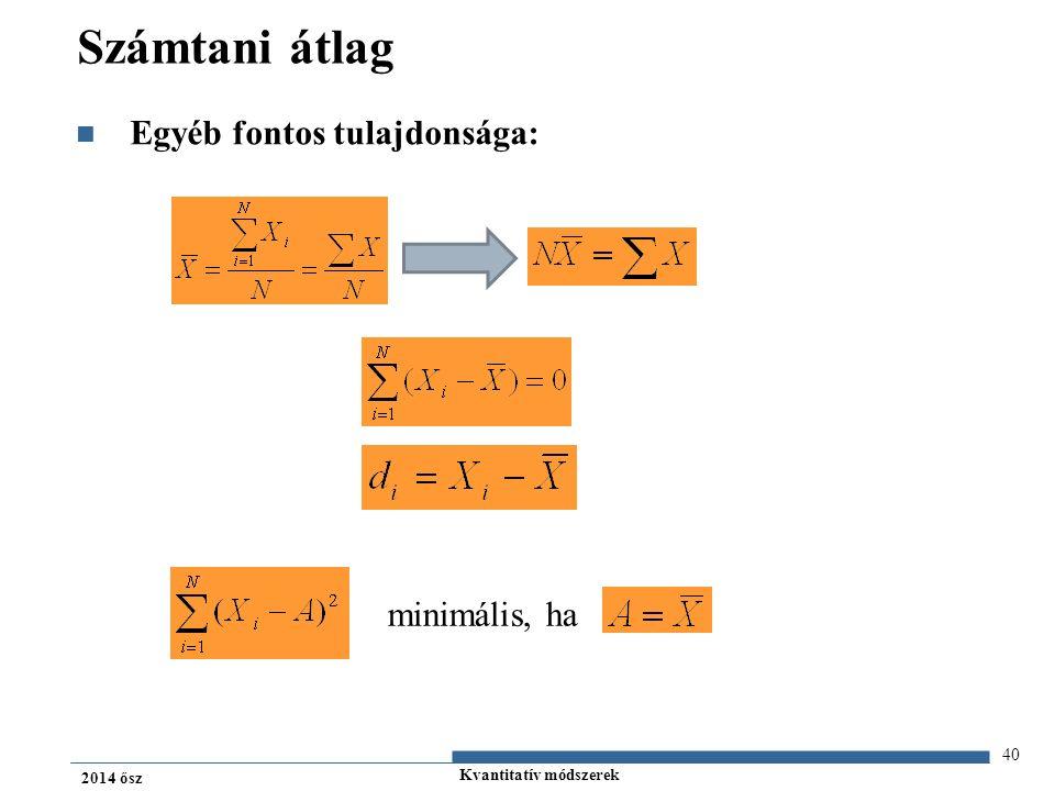 Kvantitatív módszerek 2014 ősz Számtani átlag Egyéb fontos tulajdonsága: 40 minimális, ha