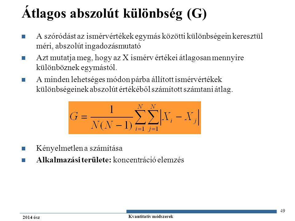 Kvantitatív módszerek 2014 ősz Átlagos abszolút különbség (G) A szóródást az ismérvértékek egymás közötti különbségein keresztül méri, abszolút ingadozásmutató Azt mutatja meg, hogy az X ismérv értékei átlagosan mennyire különböznek egymástól.
