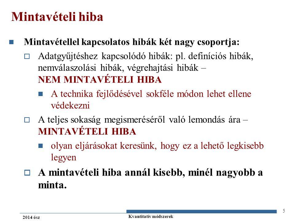 Kvantitatív módszerek 2014 ősz Mintavételi hiba Mintavétellel kapcsolatos hibák két nagy csoportja:  Adatgyűjtéshez kapcsolódó hibák: pl.