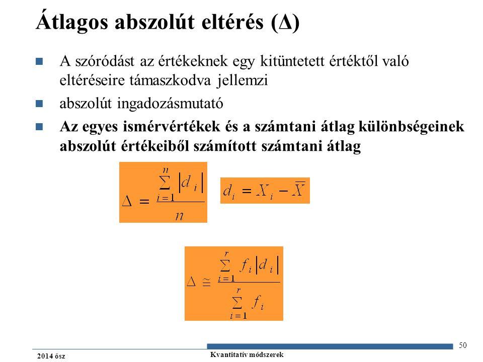 Kvantitatív módszerek 2014 ősz Átlagos abszolút eltérés (Δ) A szóródást az értékeknek egy kitüntetett értéktől való eltéréseire támaszkodva jellemzi abszolút ingadozásmutató Az egyes ismérvértékek és a számtani átlag különbségeinek abszolút értékeiből számított számtani átlag 50