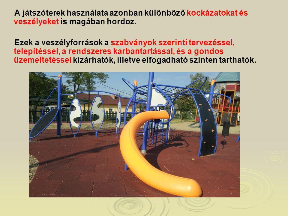 A játszóterek használata azonban különböző kockázatokat és veszélyeket is magában hordoz. Ezek a veszélyforrások a szabványok szerinti tervezéssel, te