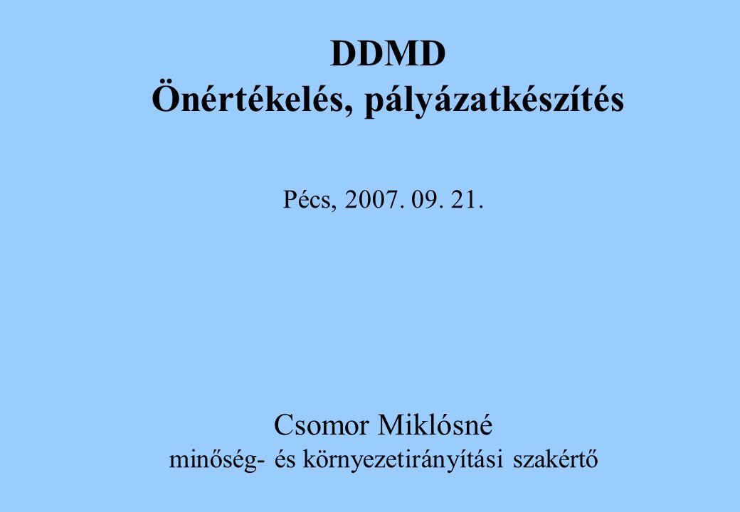 Pécs, 2007. 09. 21. Csomor Miklósné minőség- és környezetirányítási szakértő DDMD Önértékelés, pályázatkészítés