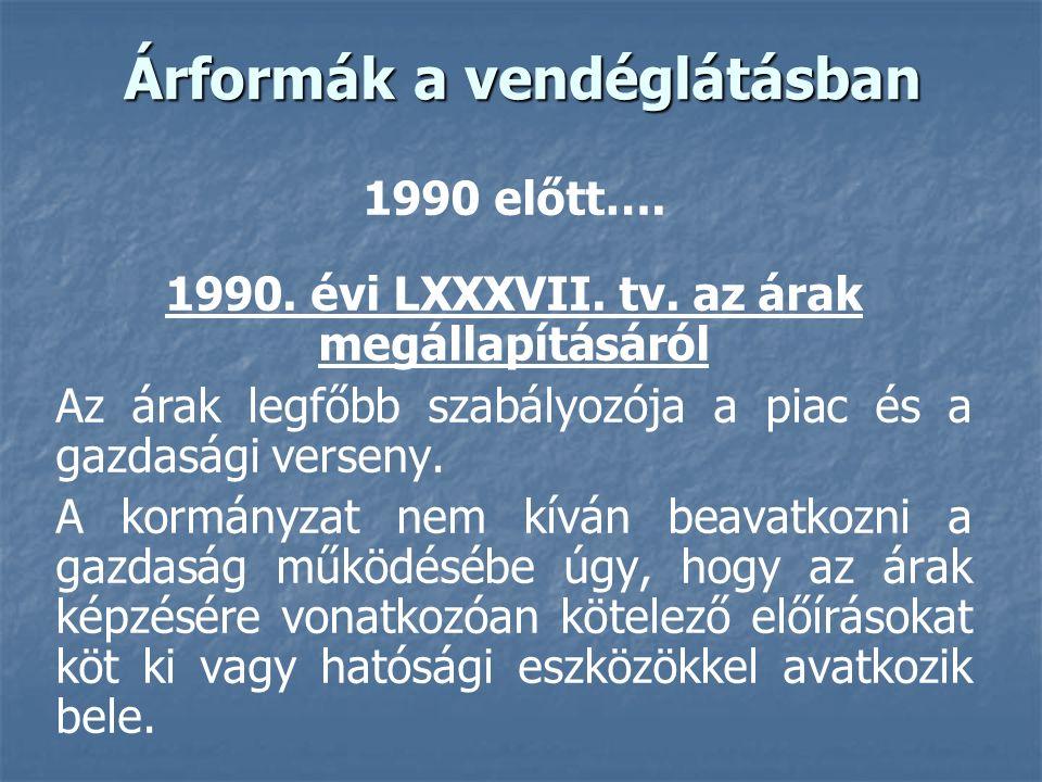 Árformák a vendéglátásban 1990 előtt…. 1990. évi LXXXVII. tv. az árak megállapításáról Az árak legfőbb szabályozója a piac és a gazdasági verseny. A k