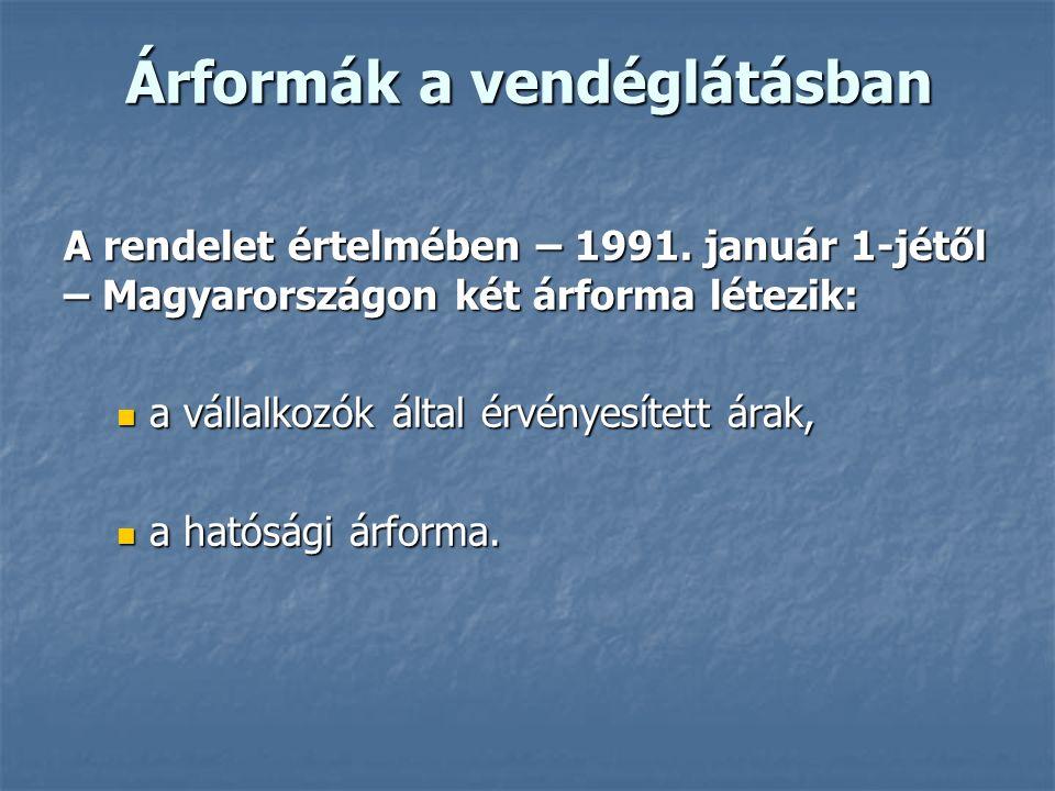 Árformák a vendéglátásban A rendelet értelmében – 1991. január 1-jétől – Magyarországon két árforma létezik: a vállalkozók által érvényesített árak, a