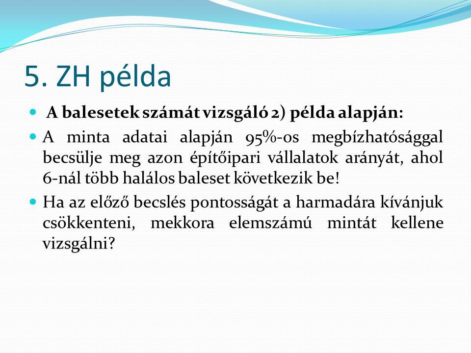 5. ZH példa A balesetek számát vizsgáló 2) példa alapján: A minta adatai alapján 95%-os megbízhatósággal becsülje meg azon építőipari vállalatok arány