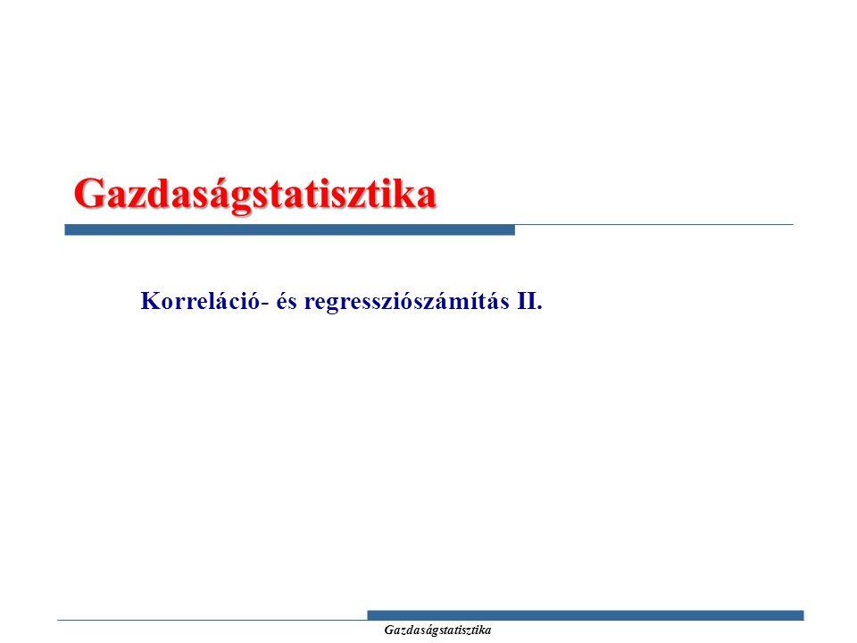 Gazdaságstatisztika Gazdaságstatisztika Korreláció- és regressziószámítás II.