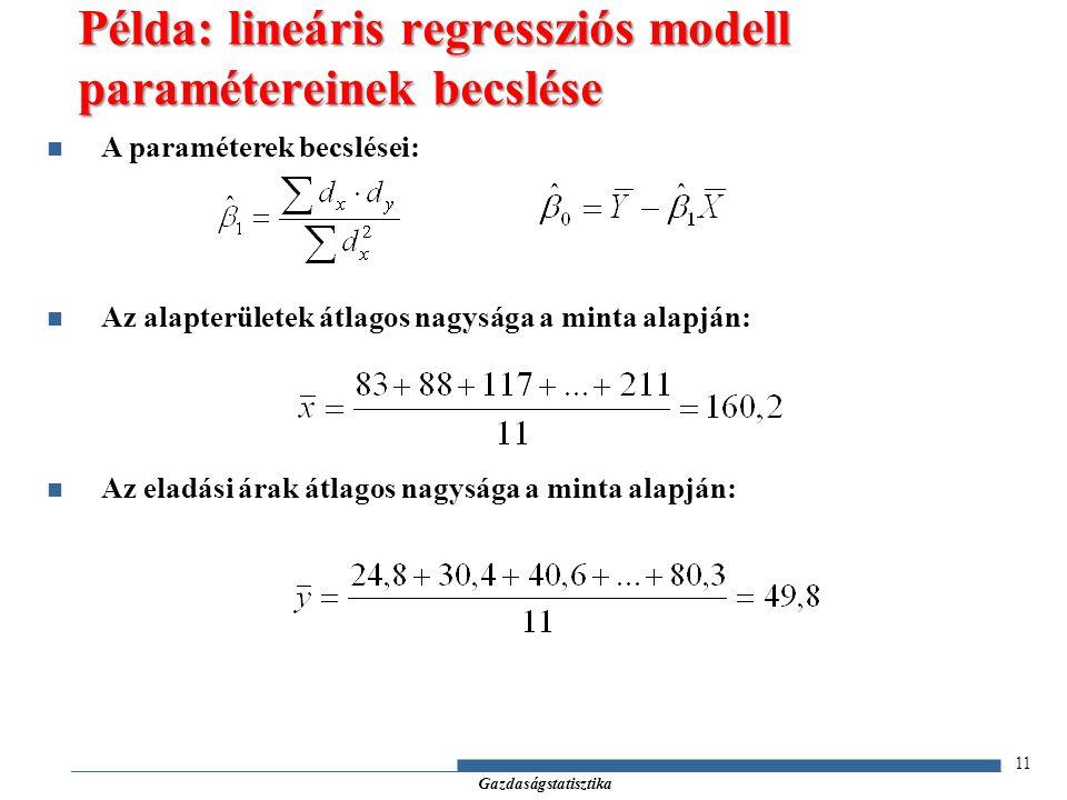 Gazdaságstatisztika A paraméterek becslései: Az alapterületek átlagos nagysága a minta alapján: Az eladási árak átlagos nagysága a minta alapján: 11 Példa: lineáris regressziós modell paramétereinek becslése