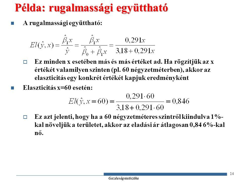 Gazdaságstatisztika A rugalmassági együttható:  Ez minden x esetében más és más értéket ad.