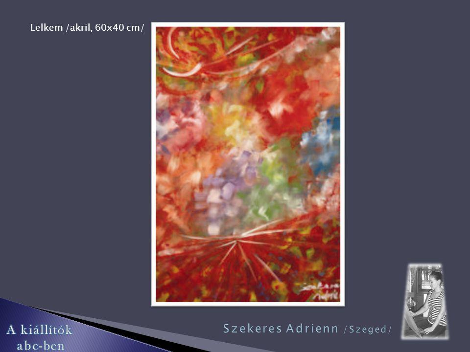 Sáry Tekla / Szeged / Szekeres Mihály ösztöndíjasSzekeres Mihály ösztöndíjas Boszorkány /akril, 60x40 cm/ Csokoládé /vegyes tech., 48x34 cm/