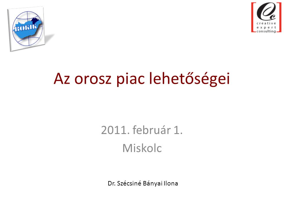 Az orosz piac lehetőségei 2011. február 1. Miskolc Dr. Szécsiné Bányai Ilona