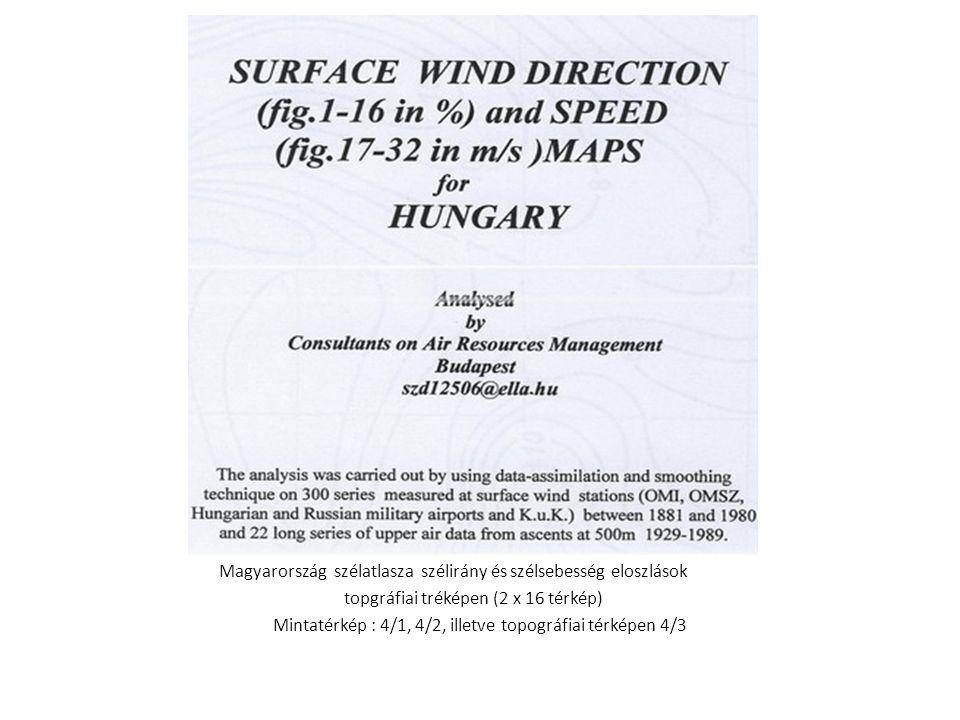 Magyarország szélatlasza szélirány és szélsebesség eloszlások topgráfiai tréképen (2 x 16 térkép) Mintatérkép : 4/1, 4/2, illetve topográfiai térképen 4/3