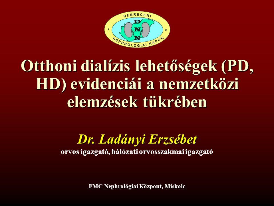 Otthoni dialízis lehetőségek (PD, HD) evidenciái a nemzetközi elemzések tükrében Dr. Ladányi Erzsébet orvos igazgató, hálózati orvosszakmai igazgató F